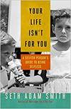 YOUR LIFE ISN'T FOR YOU: A SELFISH PERSONS GUIDE TO BEING SELFLESS
