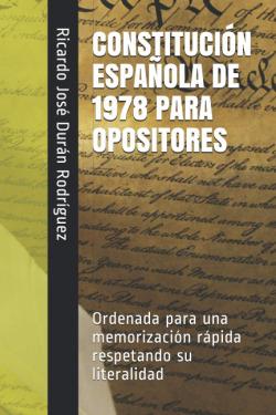 CONSTITUCIÓN ESPAÑOLA DE 1978 PARA OPOSITORES: Ordenada para una memorización rá