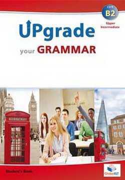 UPGRADE YOUR GRAMMAR UPPER-INTERMEDIATE CEFR B2