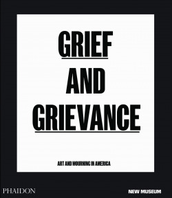 GRIEF AND GRIEVANCE ART AND MOURNING IN AMERICA