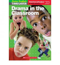 Drama in the classroom.junior english timesaver