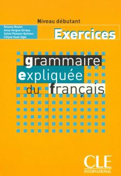 EXERCICES.DEBUT./GRAMMAIRE EXPLIQUEE DU FRANCAIS (DEBUTANT)