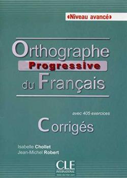 ORTHOGRAPHE PROGRESSIVE FRANCAIS.(NIVEAU AVANCE).CORRIGES