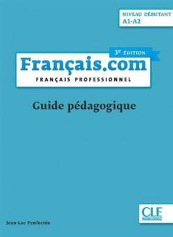 FRANÇAIS.COM DÉBUTANT 3ª EDITION - GUIDE PÉDAGOGIQUE