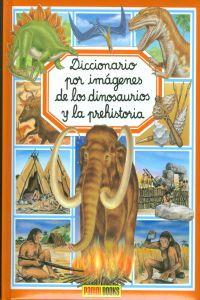 Diccionario por imágenes de los dinosarurios y la prehistoria