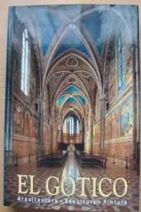 Gotico, el. arquitectura, escultura, pintura