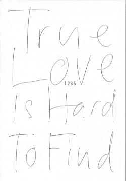 TRUE LOVE IS HARD TO FIND