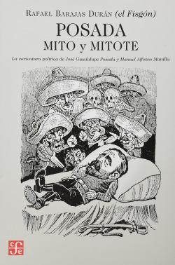 Posada : mito y mitote : La caricatura política de José Guadalupe Posada y Manuel Alfonso Manila
