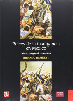 Raíces de la insurgencia en México : historia regional, 1750-1824