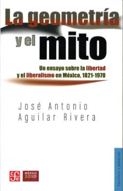 La geometría y el mito. Un ensayo sobre la libertad y el liberalismo en México, 1821-1970