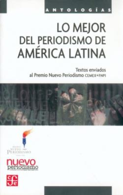 Lo mejor del periodismo de América Latina II. Textos enviados al Premio Nuevo Periodismo CEMEX/FNPI