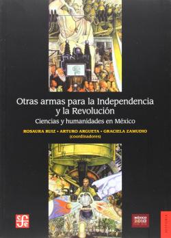 Otras armas para la Independencia y la Revolución. Ciencias y humanidades en México