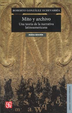 Mito y archivo : Una teoría de la narrativa latinoamericana
