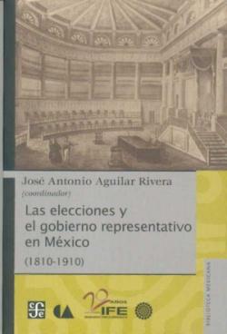 Las elecciones y el gobierno representativo en México (1810-1910)