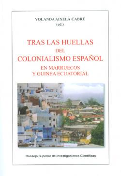 Tras las huellas Colonialismo español Marruecos y Guinea Ecuatorial