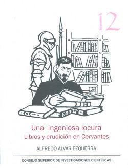 Una ingeniosa locura: libros y erudición en cervantes
