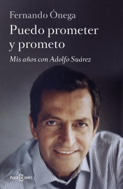 Puedo prometer y prometo:Mis años con Adolfo Suárez