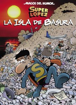 SUPERLOPEZ. LA ISLA DE BASURA (MAGOS DEL HUMOR 197)