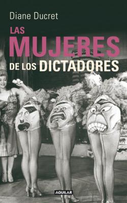Las mujeres de los dictadores (Femmes du dictateur)