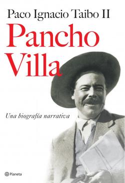Pancho Villa. Una biografía narrativa