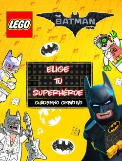 BATMAN MOVIE: ELIGE TU SUPERHEROE.CUADERNO CREATIVO.(LEGO)