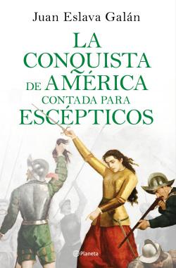 LA CONQUISTA DE AMÉRICA CONTADA PARA ESCEPTICOS