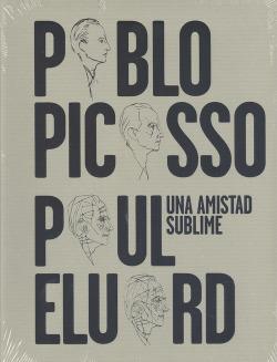 UNA SUBLIME AMISTAD: PABLO PICASSO, PAUL ELUARD