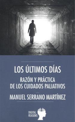 LOS ÚLTIMOS DÍAS. RAZÓN Y PRÁCTICA DE LOS CUIDADOS PALIATIVOS