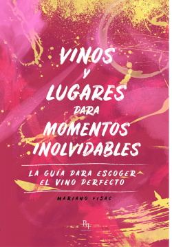 VINOS Y LUGARES PARA MOMENTOS INOLVIDABLES