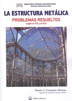 LA ESTRUCTURA METALICA. PROBLEMAS RESUELTOS SEGÚN EL CTE Y EL EC3