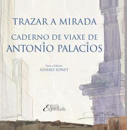 TRAZAR A MIRADA. CADERNO DE VIAXE DE ANTONIO PALACIO