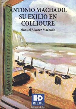 ANTONIO MACHADO. SU EXILIO EN COLLIOURE
