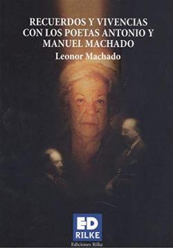 RECUERDOS Y VIVENCIAS CON LOS POETAS ANTONIO Y MANUEL MACHAD