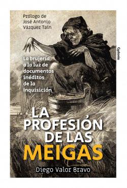 LA PROFESIÓN DE LAS MEIGAS (LA BRUJERÍA A LA LUZ DE DOCUMENTOS INÉDITOS DE LA IN