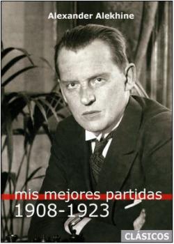 MIS MEJORES PARTIDAS (1908-1923) ALEKHINE