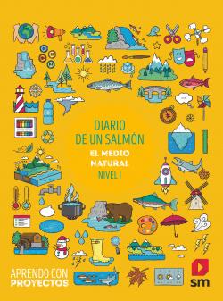 Diario de un salmón. El medio natural (Nivel I). Aprendo con proyectos