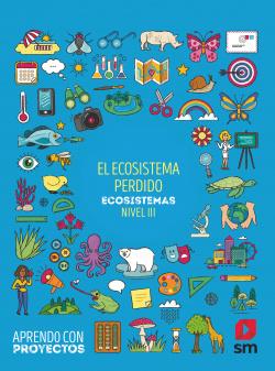 El ecosistema perdido. Ecosistemas (Nivel III). Aprendo con proyectos