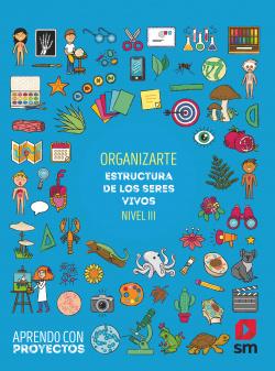 Organizarte. Estructura de los seres vivos (Nivel III). Aprendo con proyectos