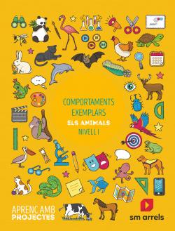Comportaments exemplars. Els animals (Nivell I). Aprenc amb projectes