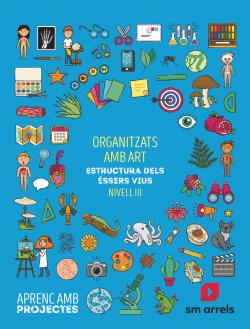 Organitzats amb art. Estructura dels éssers vivs (Nivel III). Aprenc amb projectes