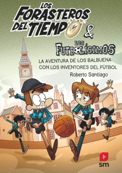 Los Forasteros del Tiempo 9: La aventura de los Balbuena con los inventores del fútbol