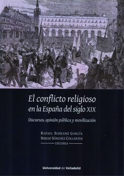 CONFLICTO RELIGIOSO EN LA ESPAÑA DEL SIGLO XIX, EL. DISCURSOS, OPINIÓN PÚBLICA Y MOVILIZACIÓN