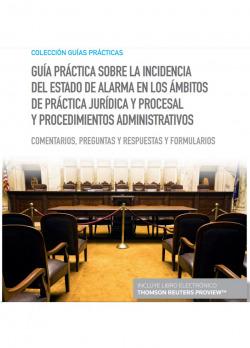 Guía práctica sobre la incidencia del Estado de Alarma en los ámbitos de práctica jurídica y procesal y procedimientos administrativos (Papel + e-book