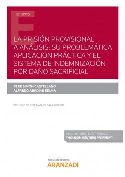 La prisión provisional a análisis: su problemática aplicación práctica y el sistema de indemnización por daño sacrificial (Papel + e-book)