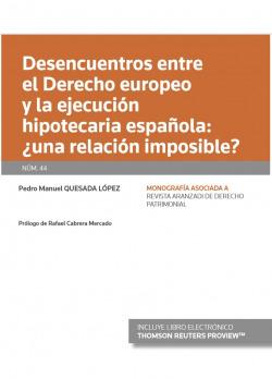 Desencuentros entre el Derecho europeo y la ejecución hipotecaria española: ¿una relación imposible? (Papel + e-book)