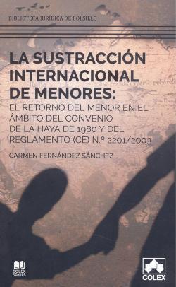 La sustracción internacional de menores: el retorno del menor en el ámbito del Convenio de La Haya de 1980 y del Reglamento (CE) N.º 2201/2003