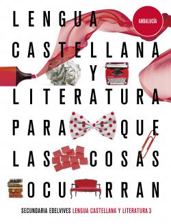 Proyecto: Para que las cosas ocurran - Lengua Castellana y Literatura 3. Ed. Andalucía