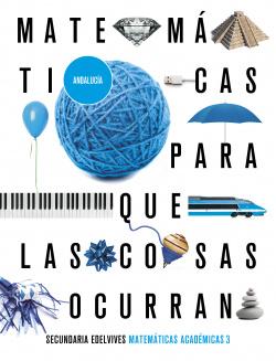 Proyecto: Para que las cosas ocurran - Matemáticas orientadas a las Enseñanzas Académicas 3. Ed. Andalucía