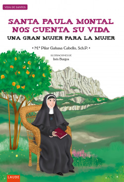 Santa Paula Montal nos cuenta su vida : Una gran mujer para la mujer
