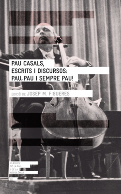 Pau Casals, escrits i discursos: pau, pau i sempre pau!